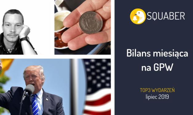 Top 3 wydarzeń lipca '19 – Bilans miesiąca na GPW!