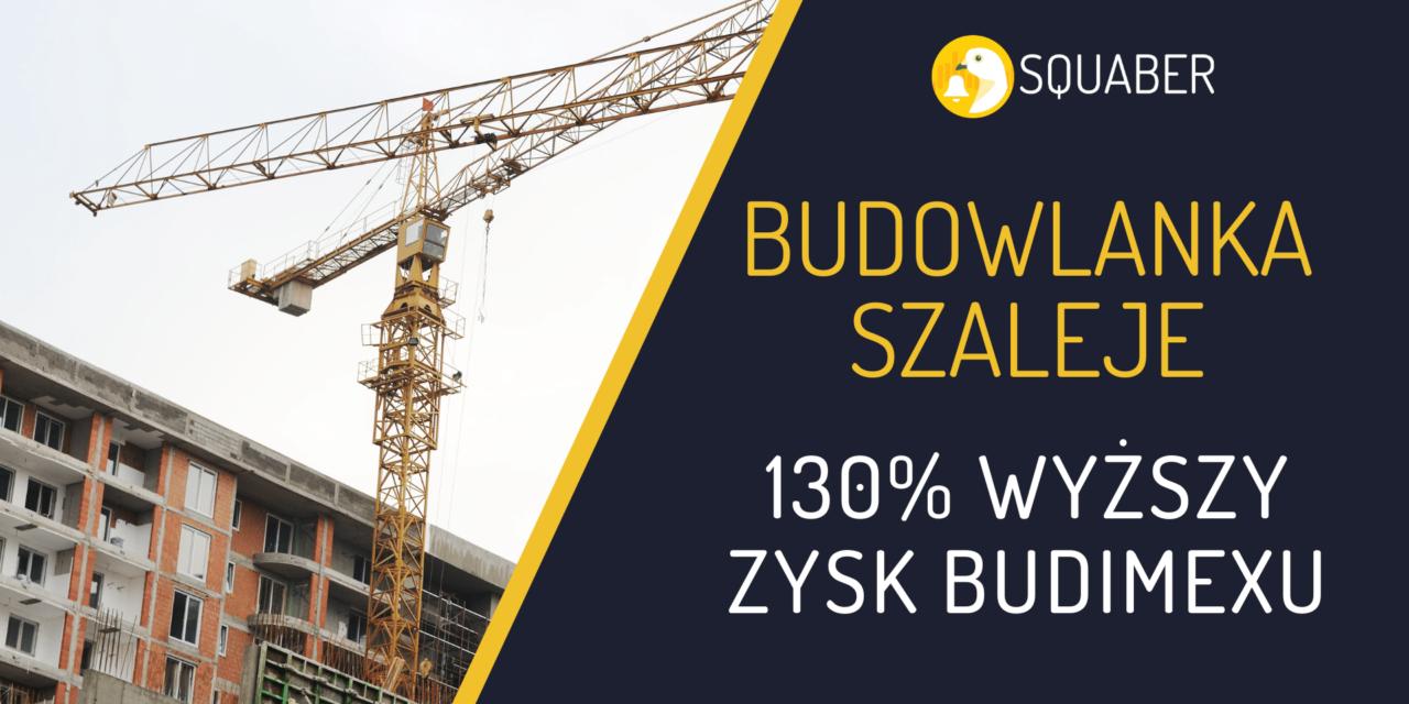 130% wzrostu zysku netto BDX, budowlanka szaleje!