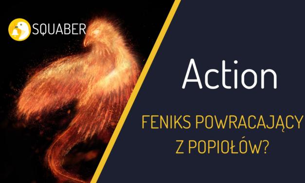 Action – Feniks z Popiołów?