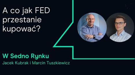 A co jak FED przestanie kupować? – W sedno rynku 26.05.2021