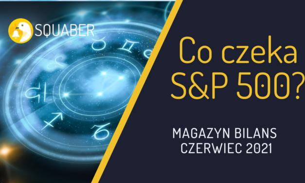 Horoskop dla SP500   Magazyn Bilans – czerwiec 2021