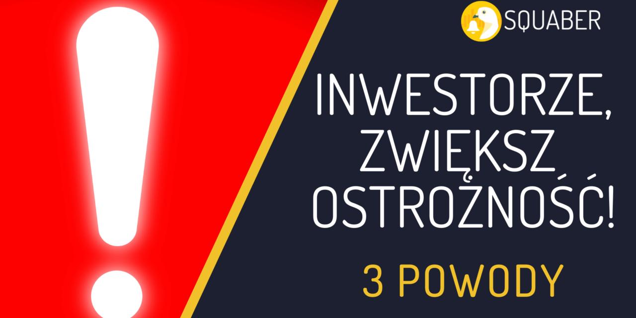 Zwiększ ostrożność inwestując w akcje! 3 powody